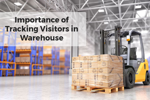 Importance of Tracking Visitors in Warehouse